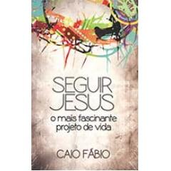 Seguir Jesus: O mais fascinante projeto de Vida