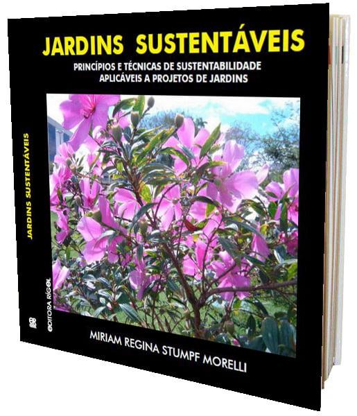 Livro Jardins Sustentáveis - Princípios e Técnicas de Sustentabilidade Aplicáveis a Projetos de Jardins