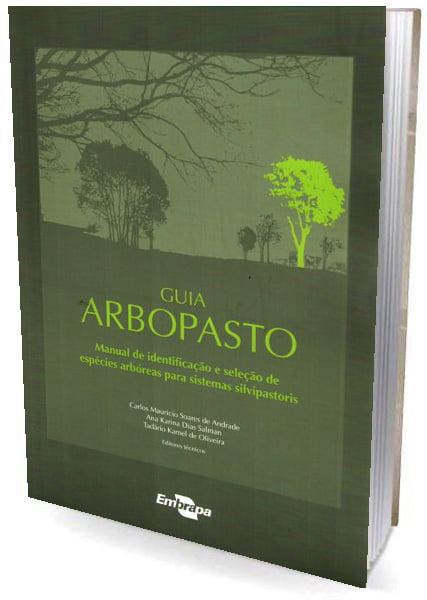 Livro Guia arbopasto: manual de identificação e seleção de espécies arbóreas para sistemas silvipastoris