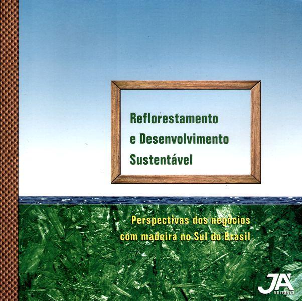 Livro Reflorestamento e Desenvolvimento Sustentável - Perspectivas dos Negócios com Madeira no Sul do Brasil