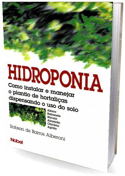 Livro Hidroponia - Como Instalar e Manejar o Plantio de Hortaliças Dispensando o Uso do Solo