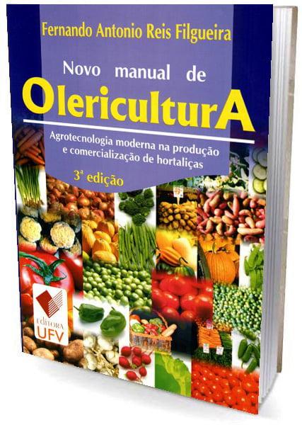 Livro Novo Manual de Olericultura - Agrotecnologia Moderna na Produção e Comercialização de Hortaliças