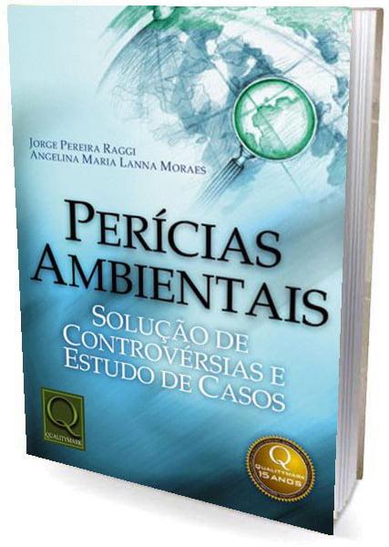 Livro Perícias Ambientais - Solução de Controvérsias e Estudos de Casos
