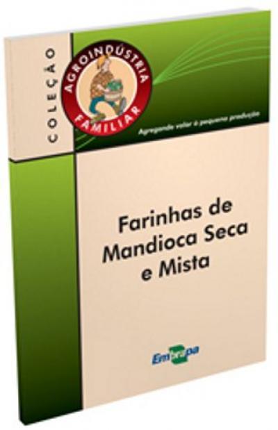 Livro Farinha de Mandioca Seca e Mista, Agroindústria Familiar