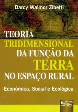 Livro Teoria Tridimensional da Função da Terra no Espaço Rural - Economica, Social e Ecológica