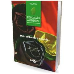 Livro - Educação Ambiental - Vol.7 Meio Ambiente e a Escola