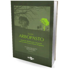 Livro - Guia arbopasto: manual de identificação e seleção de espécies arbóreas para sistemas silvipastoris