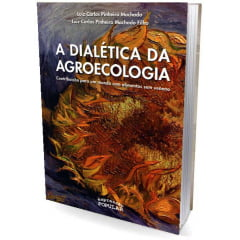 Livro - A Dialética da Agroecologia - Contribuição para um mundo com alimentos sem veneno