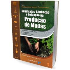 Livro - Substratos, Adubação e Irrigação na Produção de Mudas
