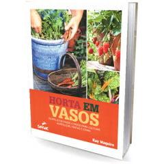 Livro - Horta em Vasos - 30 projetos passo a passo para cultivar hortaliças, frutas e ervas