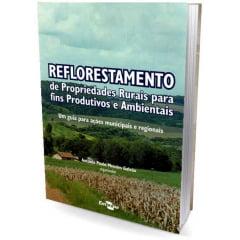 Livro - Reflorestamento de Propriedades Rurais para fins Produtivos e Ambientais