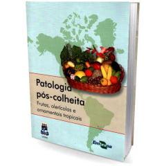 Livro - Patologia Pós-Colheita -  Frutas, Olerícolas e Ornamentais Tropicais