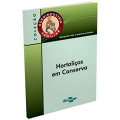 Livro Agroindústria Familiar -  Hortaliças em Conserva