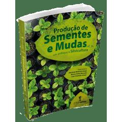 Livro - Produção de Sementes e Mudas - um enfoque à Silvicultura