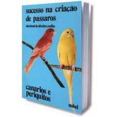 Livro - Sucesso na Criação de Pássaros - Canários e Periquitos