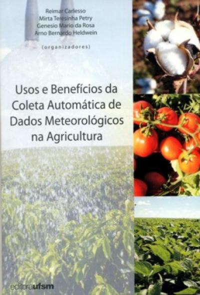 Livro Usos e Benefícios da Coleta Automática de Dados Meteorológicos na Agricultura
