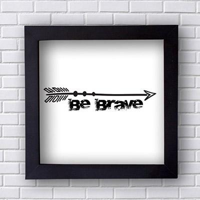Quadro Decorativo Be Brave