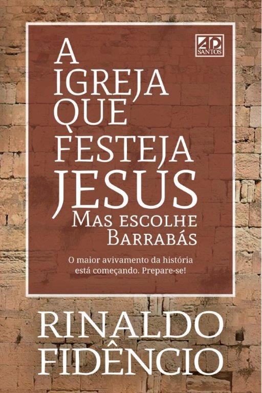 A Igreja que festeja JESUS mas celebra Barrabás