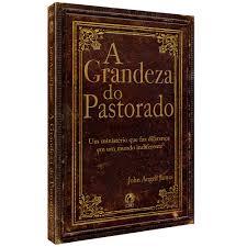 A GRANDEZA DO PASTORADO