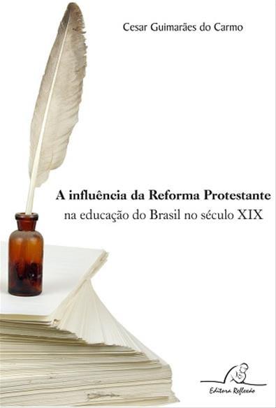 A INFLUÊNCIA DA REFORMA PROTESTANTE NA EDUCAÇÃO DO BRASIL NO SÉCULO XIX cod 1959