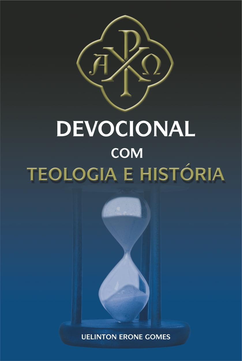 DEVOCIONAL COM TEOLOGIA E HISTÓRIA