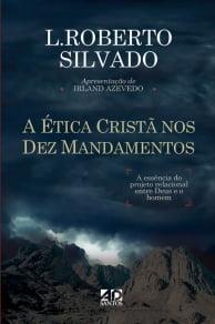 A ÉTICA CRISTÃ NOS DEZ MANDAMENTOS