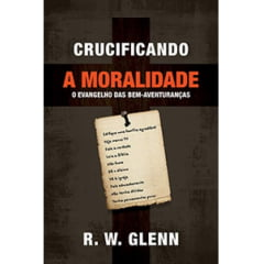 CRUCIFICANDO A MORALIDADE - COD 02087