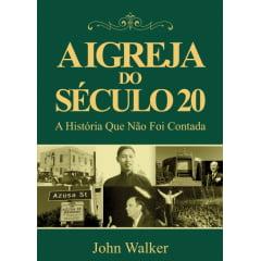 A IGREJA DO SÉCULO 20: A HISTÓRIA QUE NÃO FOI CONTADA - COD 1097