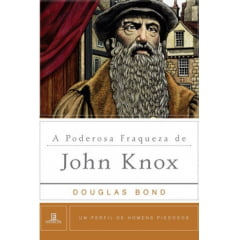 A PODEROSA FRAQUEZA DE JOHN KNOX - Cod 1366