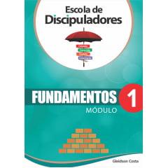 ***ESCOLA DE DISCIPULADORES - FUNDAMENTOS MODULO 1