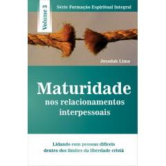 MATURIDADE NOS RELACIONAMENTOS INTERPESSOAIS - VOL 3 - COD 1879