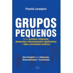 Grupos Pequenos - Como promover a Integração, Desenvolvimento e Crescimento.