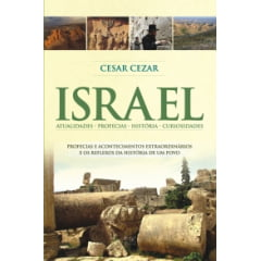 Israel - Profecias e acontecimentos extraordinários e os reflexos da história de um povo