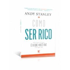 COMO SER RICO - NÃO É O QUE VOCÊ TEM. É O QUE VOCÊ FAZ COM O QUE TEM.