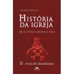 HISTÓRIA DA IGREJA DE LUTERO A NOSSOS DIAS - VOL. II: A Era do absolutismo